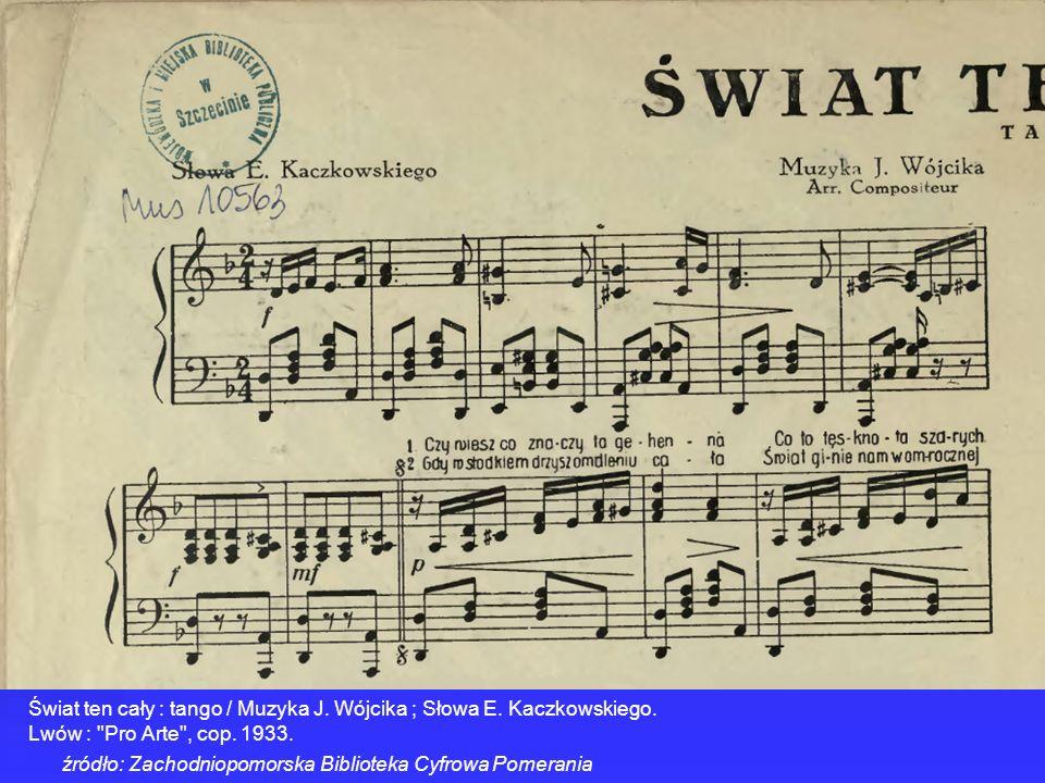 Świat ten cały : tango / Muzyka J. Wójcika ; Słowa E. Kaczkowskiego.