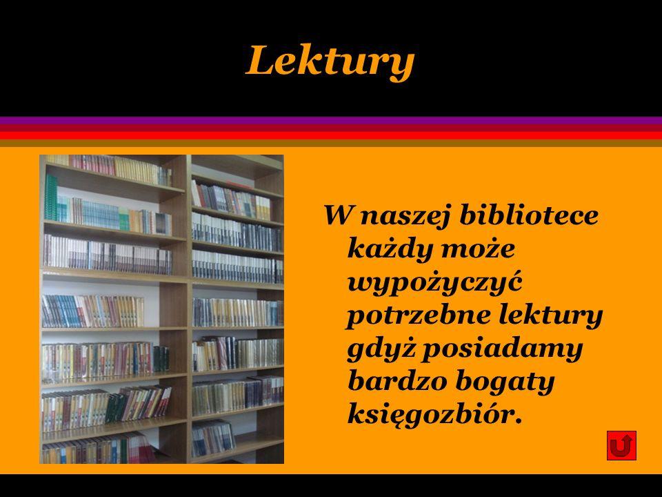 Lektury W naszej bibliotece każdy może wypożyczyć potrzebne lektury gdyż posiadamy bardzo bogaty księgozbiór.