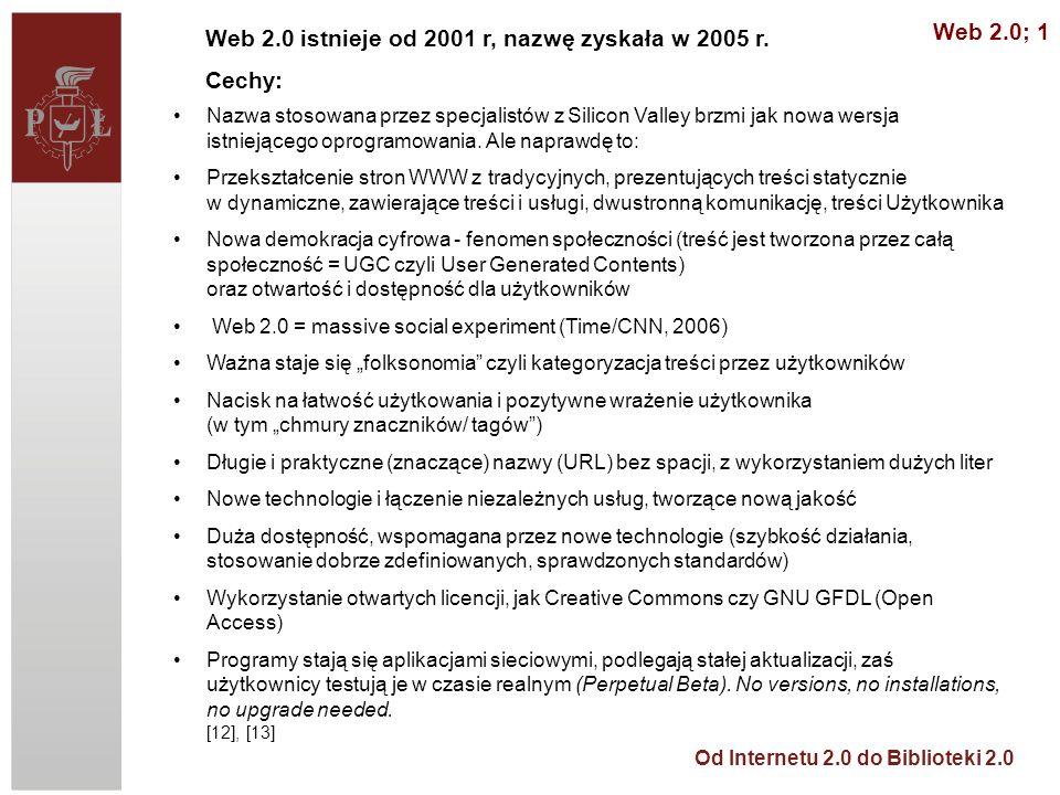 Web 2.0 istnieje od 2001 r, nazwę zyskała w 2005 r. Cechy: