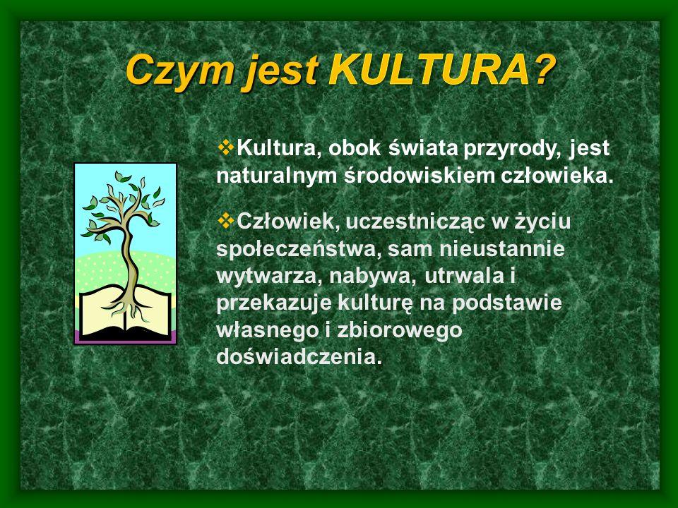 Czym jest KULTURA Kultura, obok świata przyrody, jest naturalnym środowiskiem człowieka.