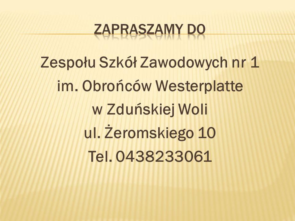 Zapraszamy doZespołu Szkół Zawodowych nr 1 im.Obrońców Westerplatte w Zduńskiej Woli ul.