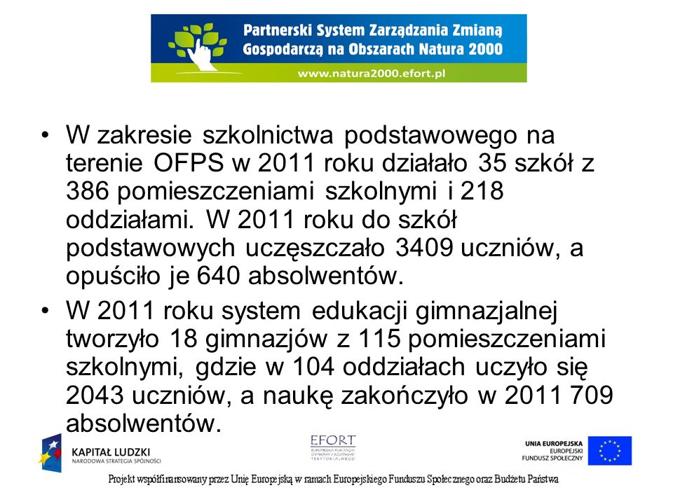 W zakresie szkolnictwa podstawowego na terenie OFPS w 2011 roku działało 35 szkół z 386 pomieszczeniami szkolnymi i 218 oddziałami. W 2011 roku do szkół podstawowych uczęszczało 3409 uczniów, a opuściło je 640 absolwentów.
