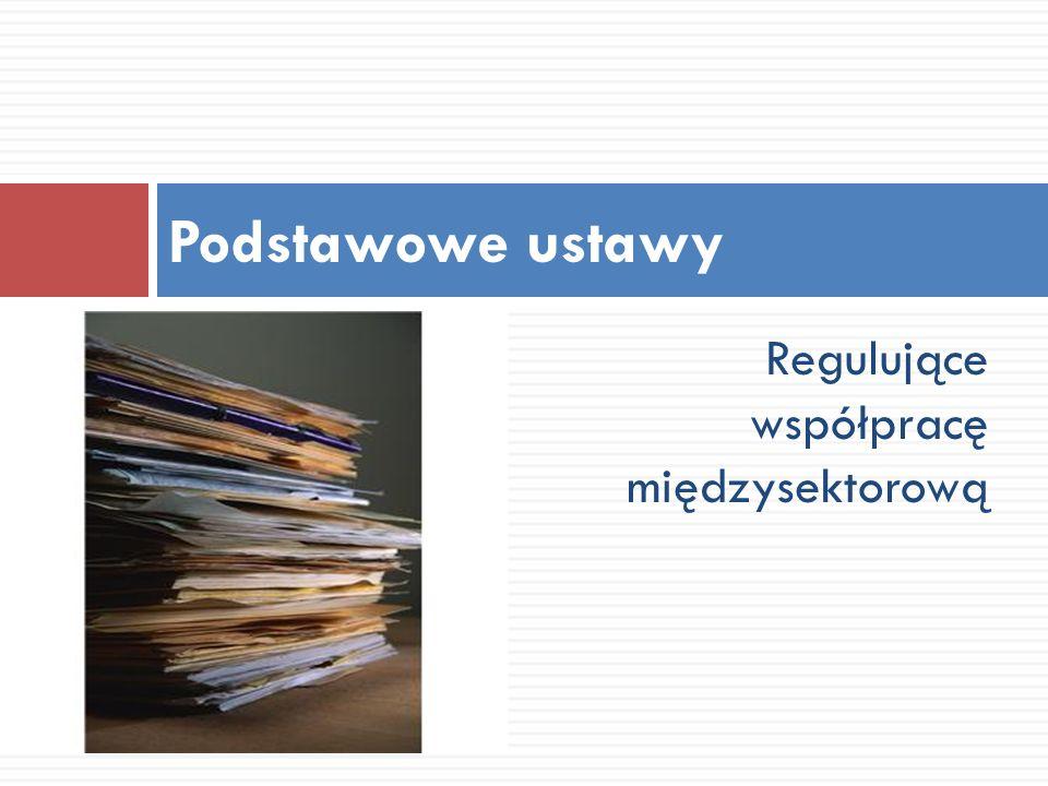 Podstawowe ustawy Regulujące współpracę międzysektorową