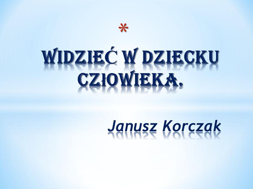WidzieĆ w dziecku człowieka. Janusz Korczak