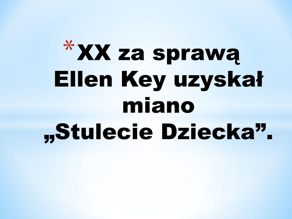 """XX za sprawą Ellen Key uzyskał miano """"Stulecie Dziecka ."""