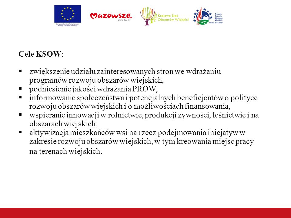 Cele KSOW: zwiększenie udziału zainteresowanych stron we wdrażaniu programów rozwoju obszarów wiejskich,