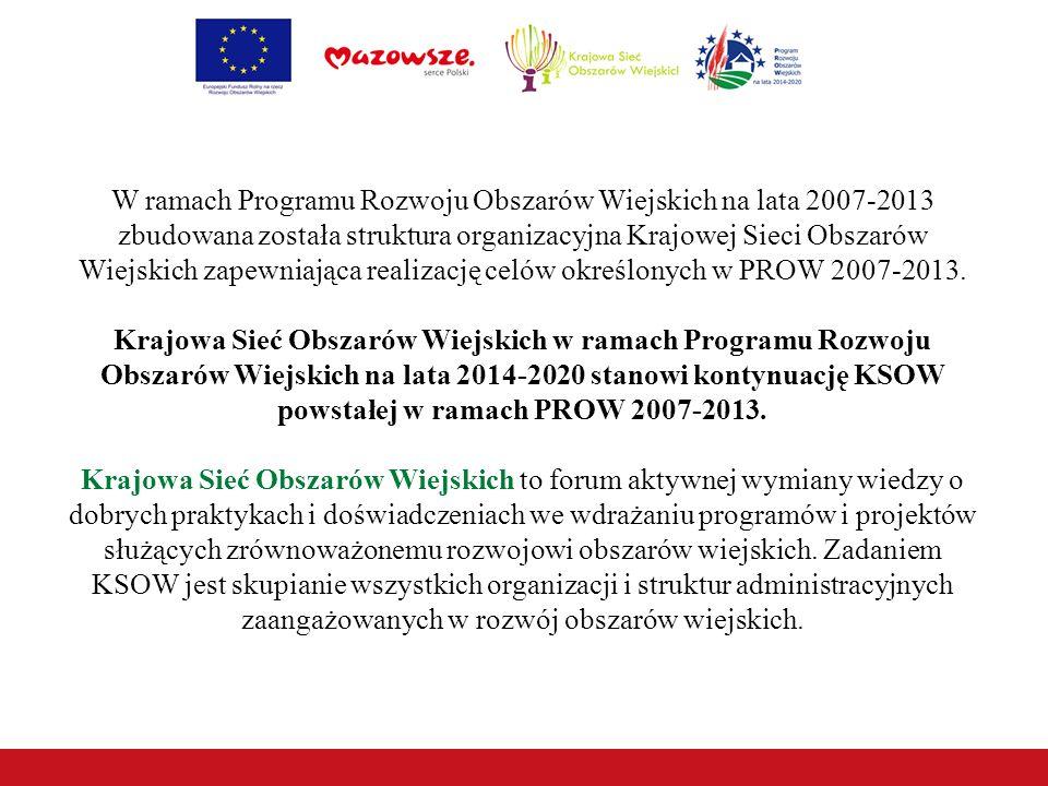 W ramach Programu Rozwoju Obszarów Wiejskich na lata 2007-2013 zbudowana została struktura organizacyjna Krajowej Sieci Obszarów Wiejskich zapewniająca realizację celów określonych w PROW 2007-2013.