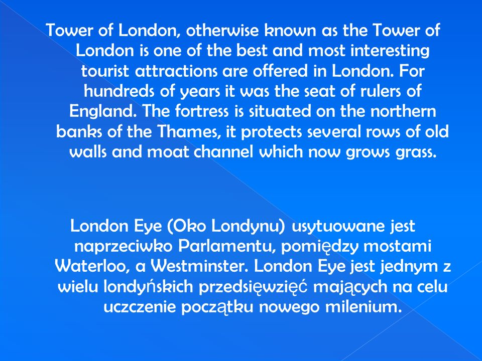 Tower of London, otherwise known as the Tower of London is one of the best and most interesting tourist attractions are offered in London.