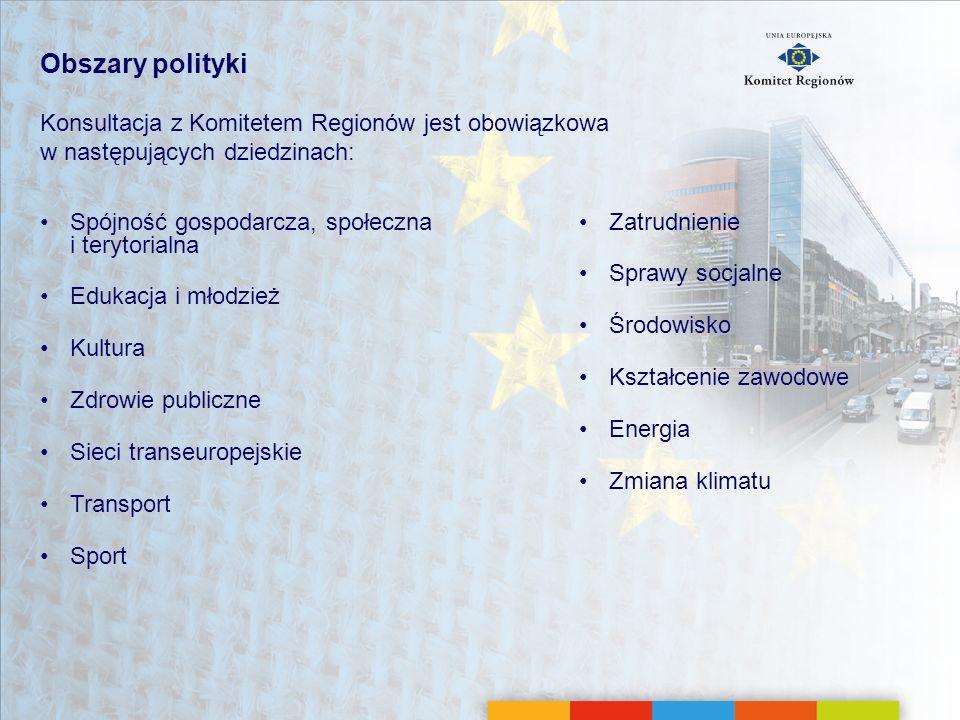 Obszary polityki Konsultacja z Komitetem Regionów jest obowiązkowa w następujących dziedzinach: Spójność gospodarcza, społeczna i terytorialna.
