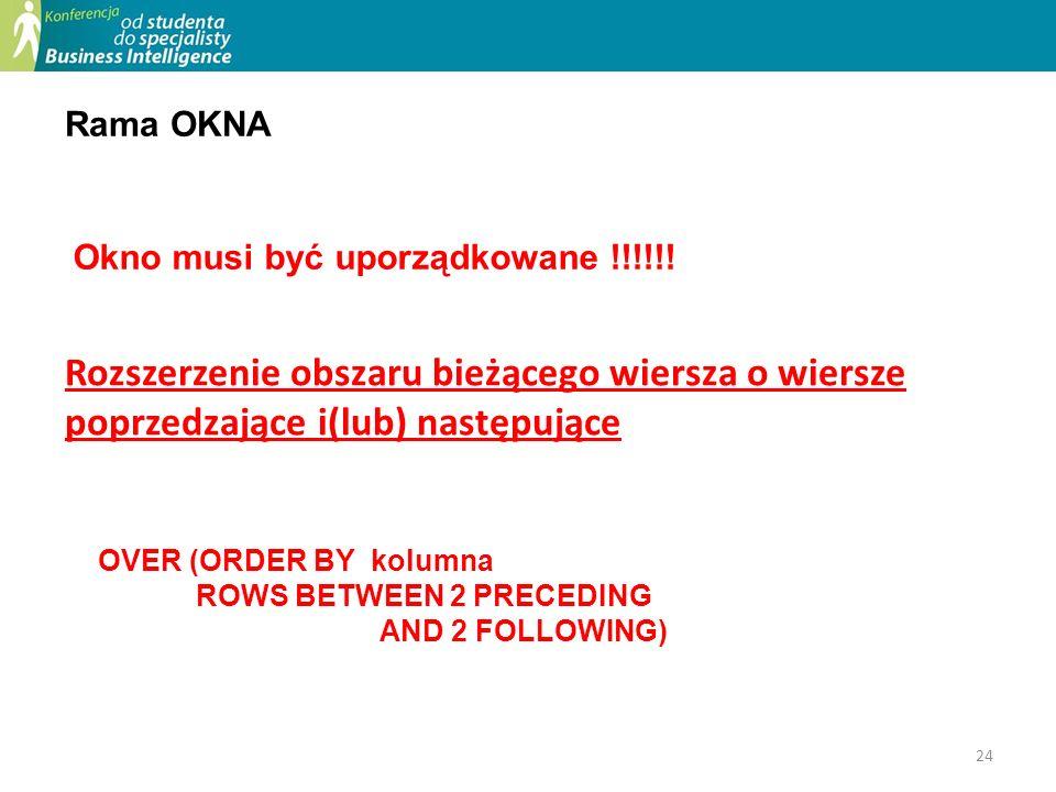 Rama OKNA Okno musi być uporządkowane !!!!!! Rozszerzenie obszaru bieżącego wiersza o wiersze poprzedzające i(lub) następujące.