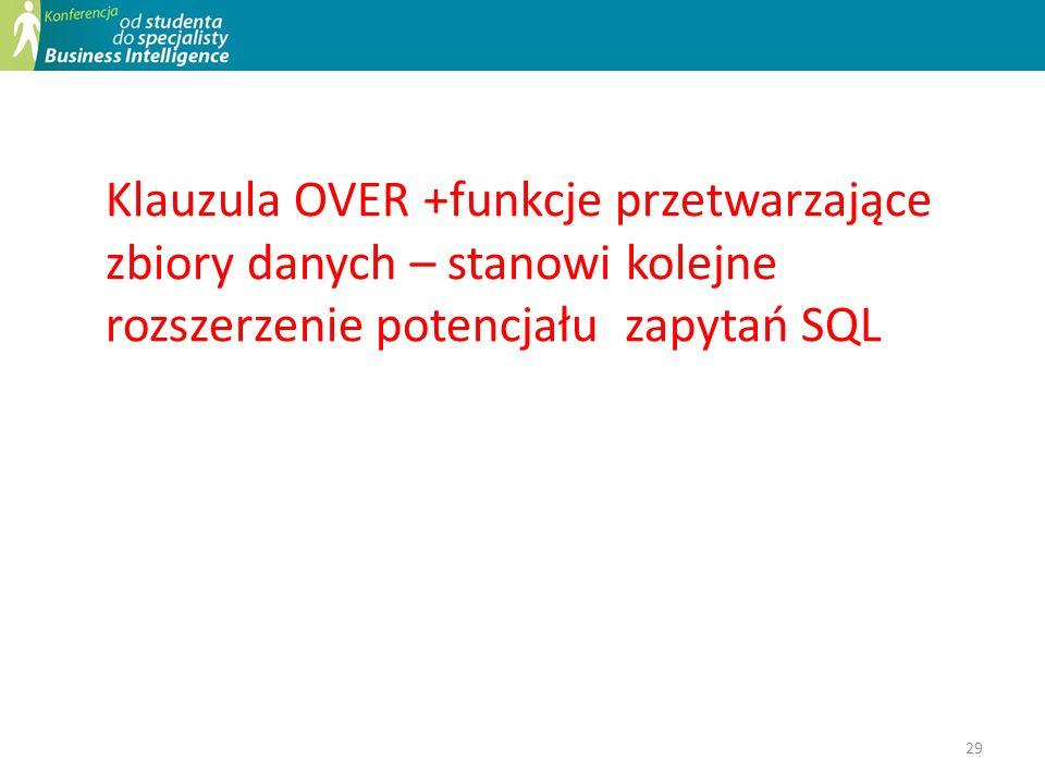 Klauzula OVER +funkcje przetwarzające zbiory danych – stanowi kolejne rozszerzenie potencjału zapytań SQL