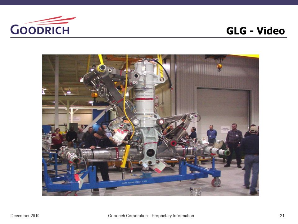GLG - Video December 2010 Goodrich Corporation – Proprietary Information 21