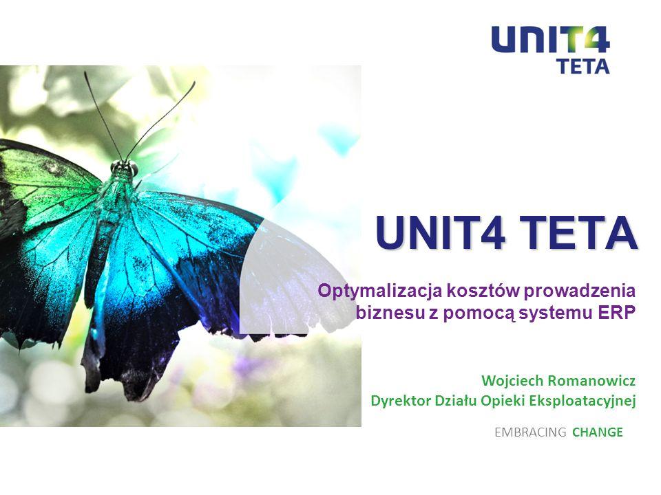UNIT4 TETA Optymalizacja kosztów prowadzenia biznesu z pomocą systemu ERP. Wojciech Romanowicz. Dyrektor Działu Opieki Eksploatacyjnej.