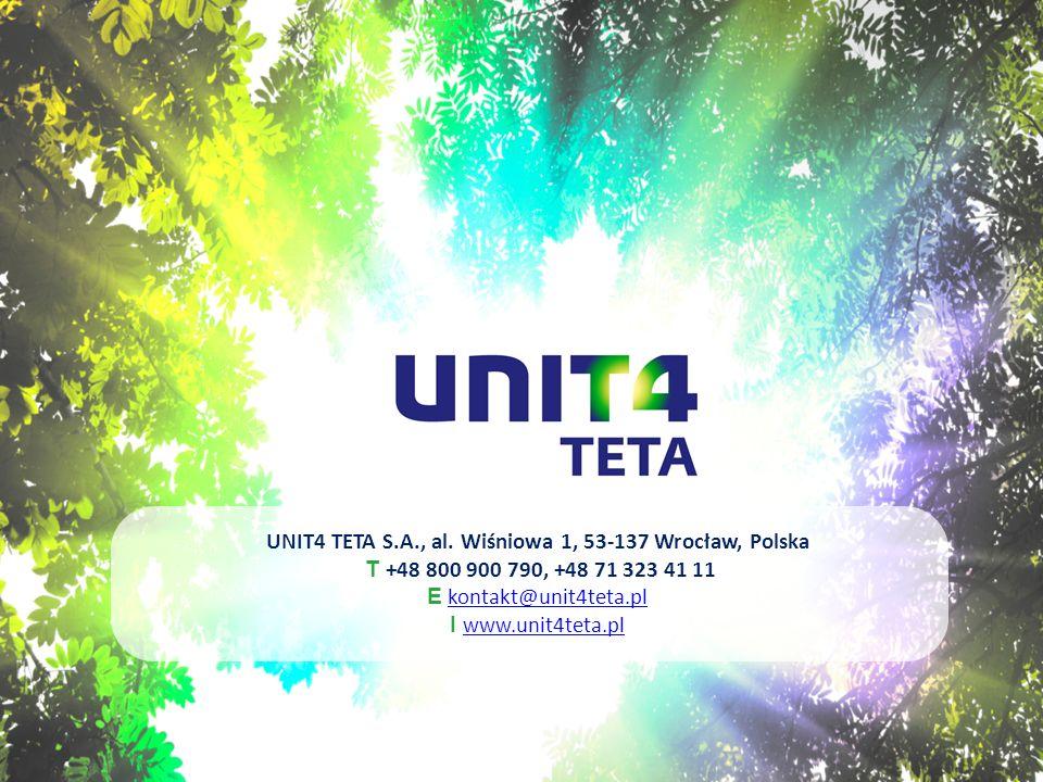 UNIT4 TETA S.A., al. Wiśniowa 1, 53-137 Wrocław, Polska T +48 800 900 790, +48 71 323 41 11