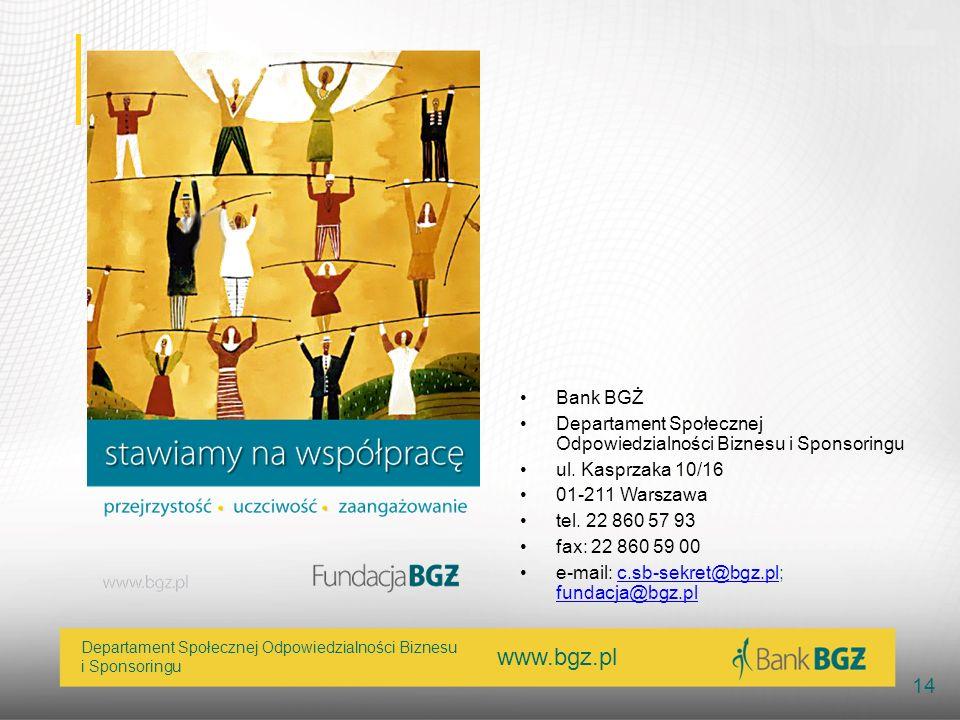 Bank BGŻ Departament Społecznej Odpowiedzialności Biznesu i Sponsoringu. ul. Kasprzaka 10/16. 01-211 Warszawa.