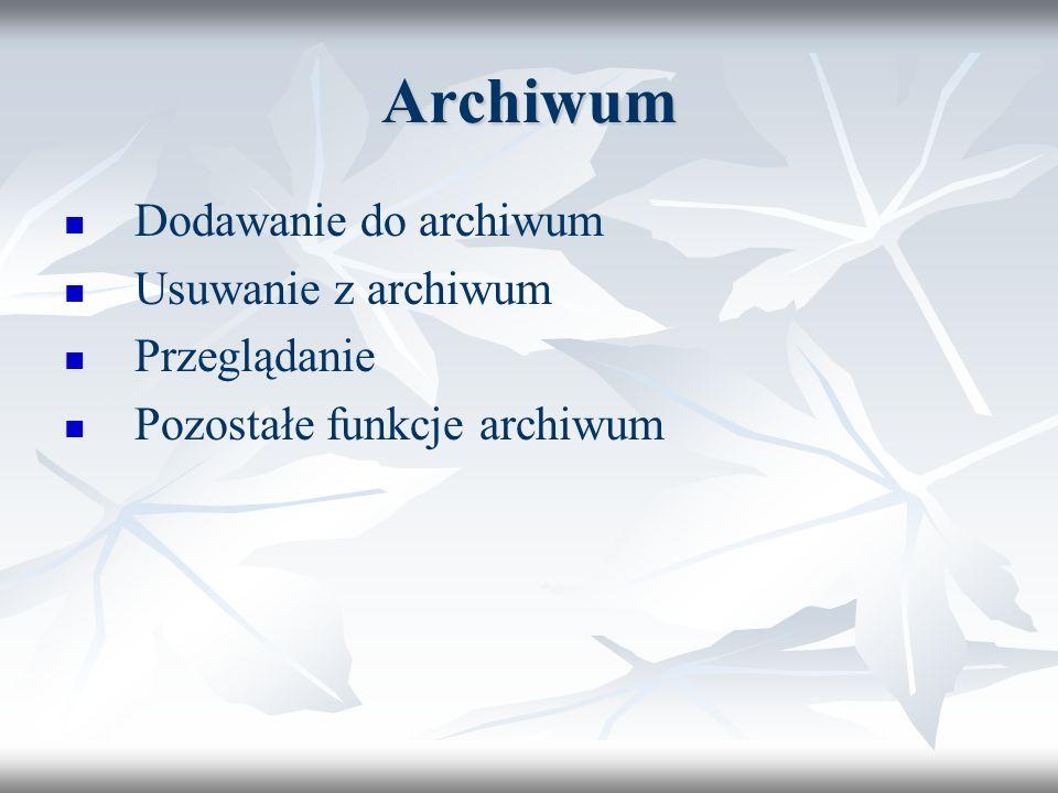 Archiwum Dodawanie do archiwum Usuwanie z archiwum Przeglądanie