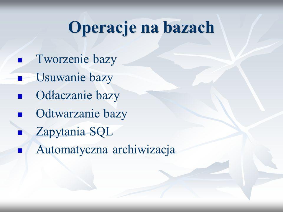 Operacje na bazach Tworzenie bazy Usuwanie bazy Odłaczanie bazy