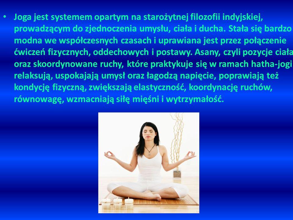Joga jest systemem opartym na starożytnej filozofii indyjskiej, prowadzącym do zjednoczenia umysłu, ciała i ducha.