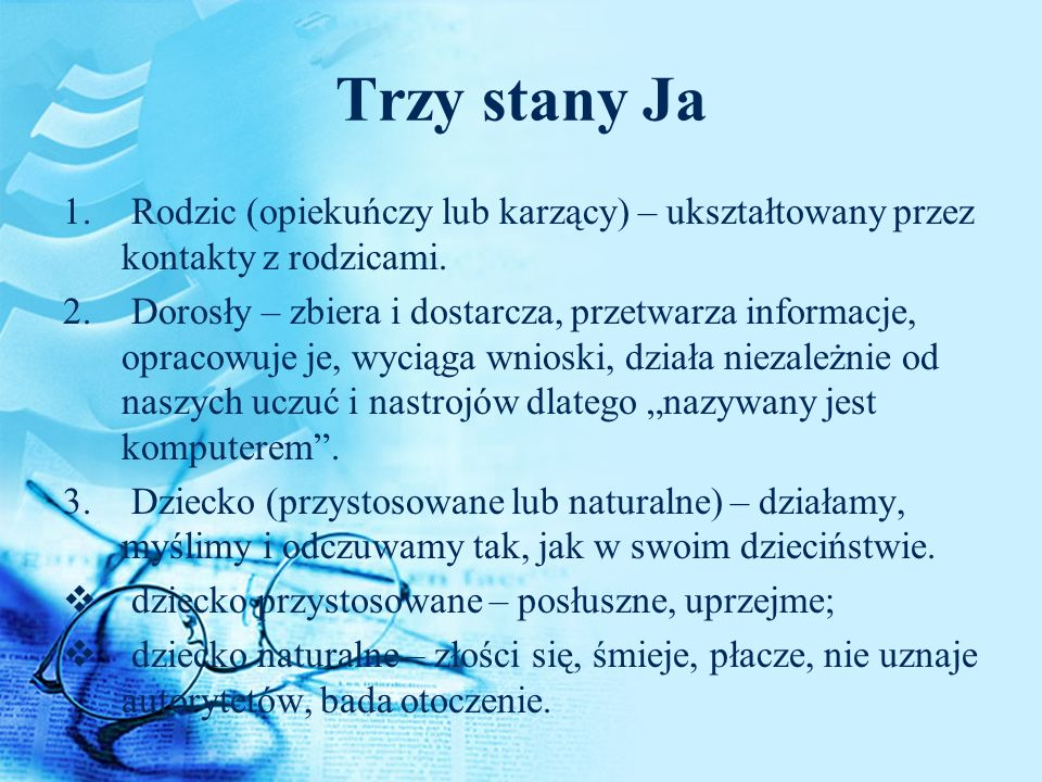 Trzy stany Ja Rodzic (opiekuńczy lub karzący) – ukształtowany przez kontakty z rodzicami.
