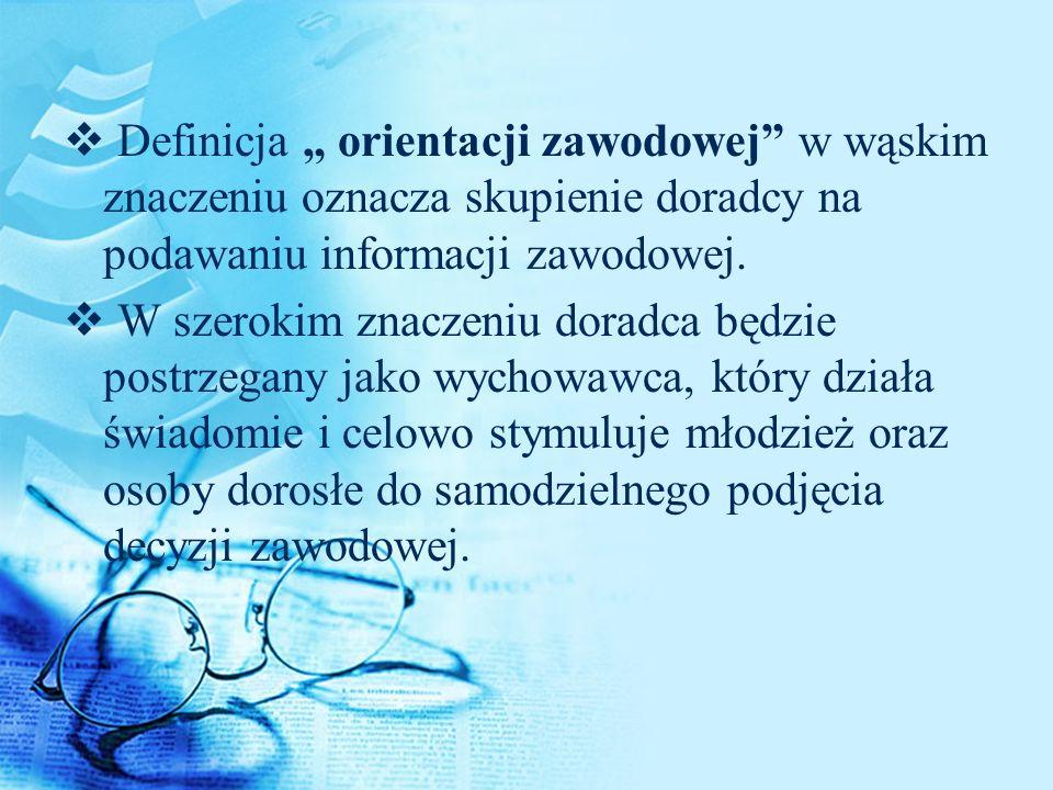 """Definicja """" orientacji zawodowej w wąskim znaczeniu oznacza skupienie doradcy na podawaniu informacji zawodowej."""