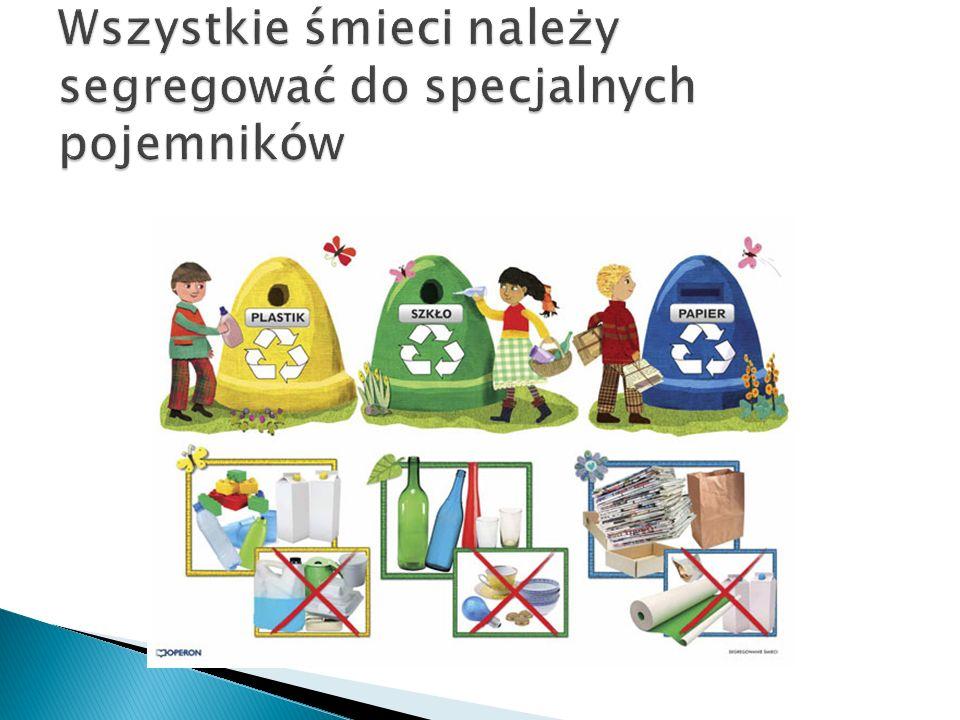 Wszystkie śmieci należy segregować do specjalnych pojemników