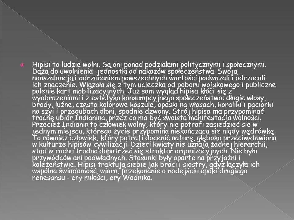 Hipisi to ludzie wolni. Są oni ponad podziałami politycznymi i społecznymi.