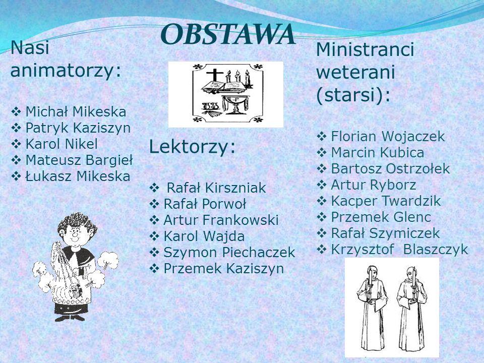 OBSTAWA Nasi animatorzy: Ministranci weterani (starsi): Lektorzy: