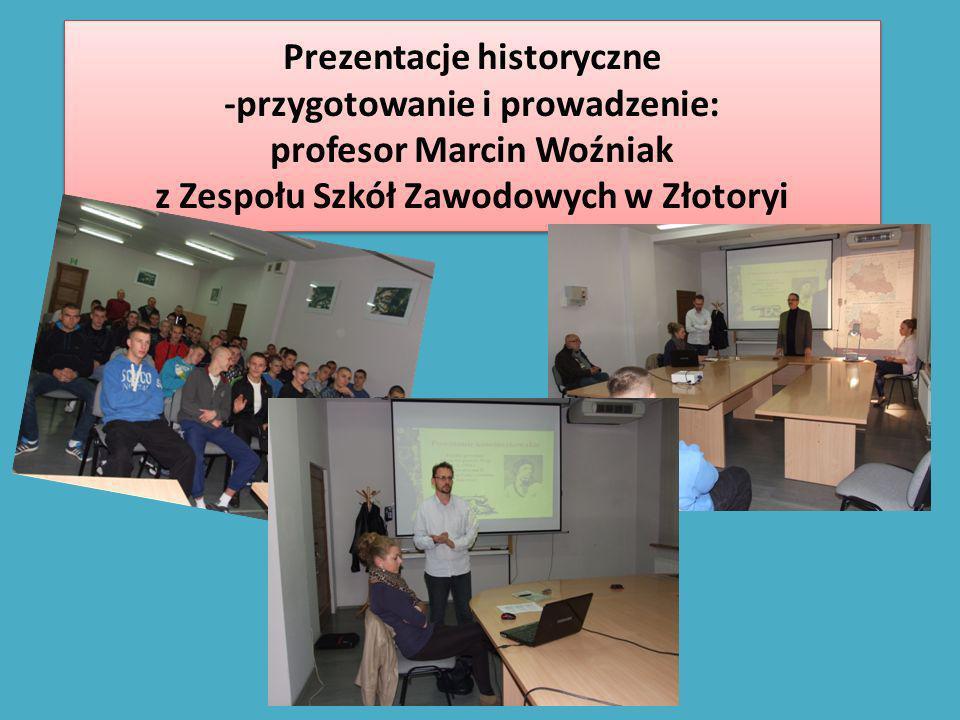 Prezentacje historyczne -przygotowanie i prowadzenie: profesor Marcin Woźniak z Zespołu Szkół Zawodowych w Złotoryi