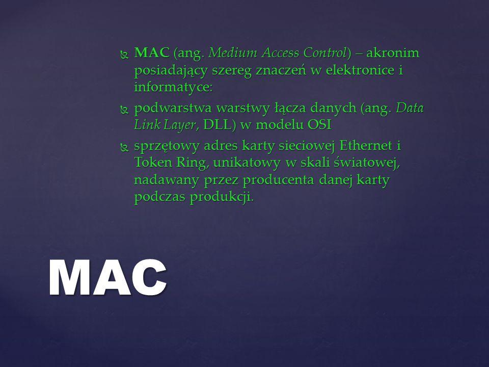 MAC (ang. Medium Access Control) – akronim posiadający szereg znaczeń w elektronice i informatyce: