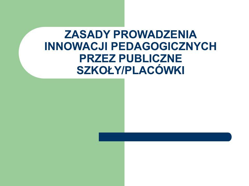 ZASADY PROWADZENIA INNOWACJI PEDAGOGICZNYCH PRZEZ PUBLICZNE SZKOŁY/PLACÓWKI