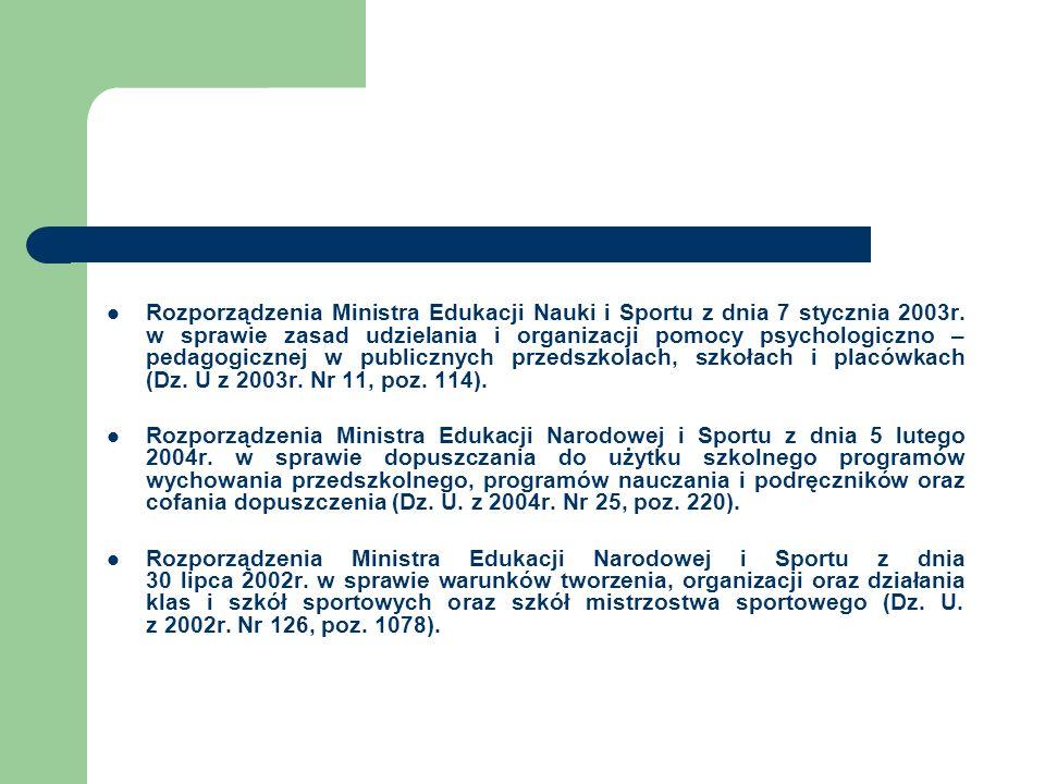 Rozporządzenia Ministra Edukacji Nauki i Sportu z dnia 7 stycznia 2003r. w sprawie zasad udzielania i organizacji pomocy psychologiczno – pedagogicznej w publicznych przedszkolach, szkołach i placówkach (Dz. U z 2003r. Nr 11, poz. 114).