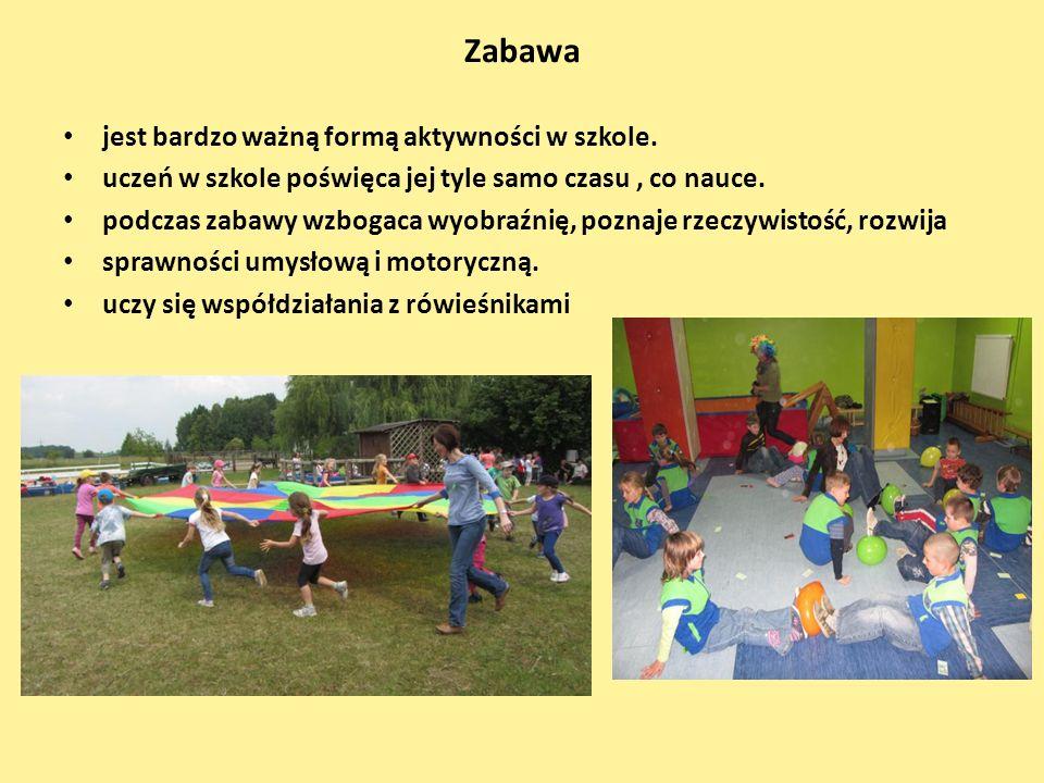 Zabawa jest bardzo ważną formą aktywności w szkole.