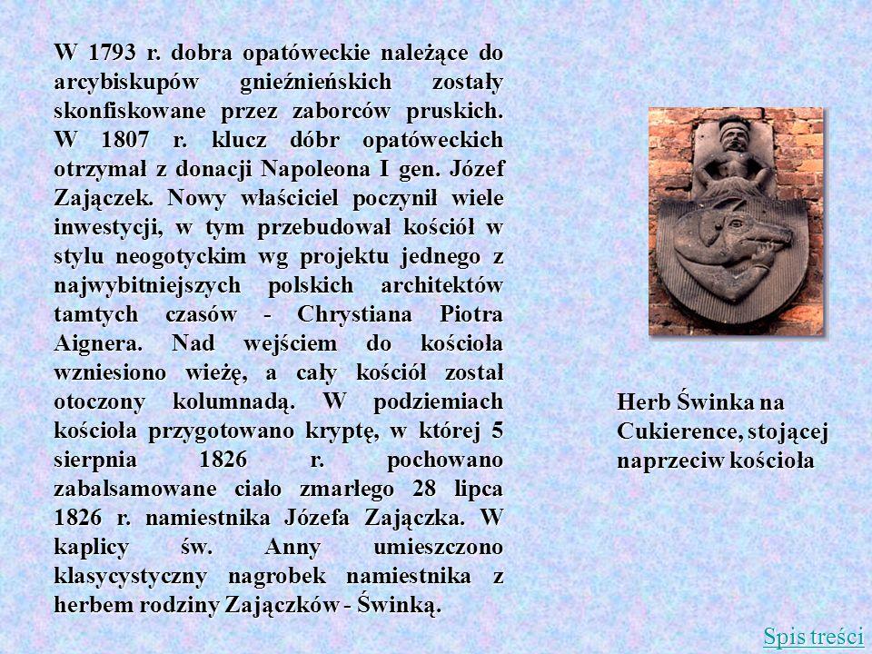 W 1793 r. dobra opatóweckie należące do arcybiskupów gnieźnieńskich zostały skonfiskowane przez zaborców pruskich. W 1807 r. klucz dóbr opatóweckich otrzymał z donacji Napoleona I gen. Józef Zajączek. Nowy właściciel poczynił wiele inwestycji, w tym przebudował kościół w stylu neogotyckim wg projektu jednego z najwybitniejszych polskich architektów tamtych czasów - Chrystiana Piotra Aignera. Nad wejściem do kościoła wzniesiono wieżę, a cały kościół został otoczony kolumnadą. W podziemiach kościoła przygotowano kryptę, w której 5 sierpnia 1826 r. pochowano zabalsamowane ciało zmarłego 28 lipca 1826 r. namiestnika Józefa Zajączka. W kaplicy św. Anny umieszczono klasycystyczny nagrobek namiestnika z herbem rodziny Zajączków - Świnką.