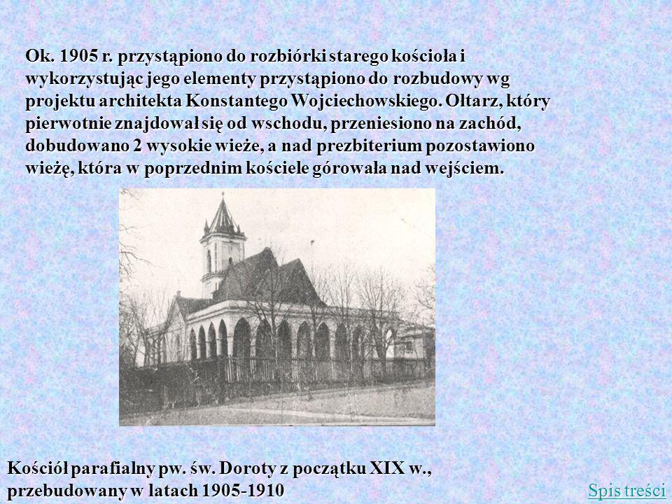 Ok. 1905 r. przystąpiono do rozbiórki starego kościoła i wykorzystując jego elementy przystąpiono do rozbudowy wg projektu architekta Konstantego Wojciechowskiego. Ołtarz, który pierwotnie znajdował się od wschodu, przeniesiono na zachód, dobudowano 2 wysokie wieże, a nad prezbiterium pozostawiono wieżę, która w poprzednim kościele górowała nad wejściem.