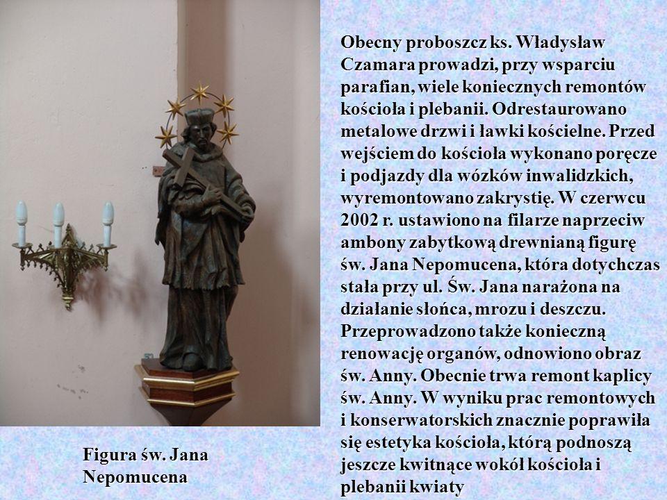 Obecny proboszcz ks. Władysław Czamara prowadzi, przy wsparciu parafian, wiele koniecznych remontów kościoła i plebanii. Odrestaurowano metalowe drzwi i ławki kościelne. Przed wejściem do kościoła wykonano poręcze i podjazdy dla wózków inwalidzkich, wyremontowano zakrystię. W czerwcu 2002 r. ustawiono na filarze naprzeciw ambony zabytkową drewnianą figurę św. Jana Nepomucena, która dotychczas stała przy ul. Św. Jana narażona na działanie słońca, mrozu i deszczu. Przeprowadzono także konieczną renowację organów, odnowiono obraz św. Anny. Obecnie trwa remont kaplicy św. Anny. W wyniku prac remontowych i konserwatorskich znacznie poprawiła się estetyka kościoła, którą podnoszą jeszcze kwitnące wokół kościoła i plebanii kwiaty