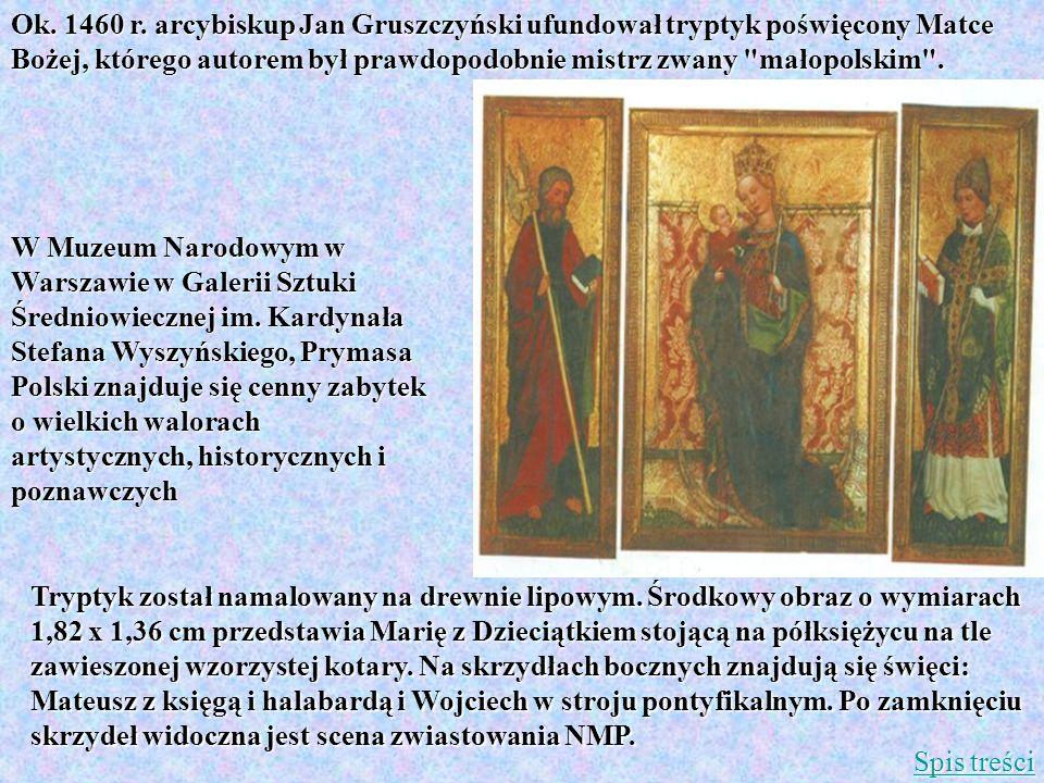 Ok. 1460 r. arcybiskup Jan Gruszczyński ufundował tryptyk poświęcony Matce Bożej, którego autorem był prawdopodobnie mistrz zwany małopolskim .