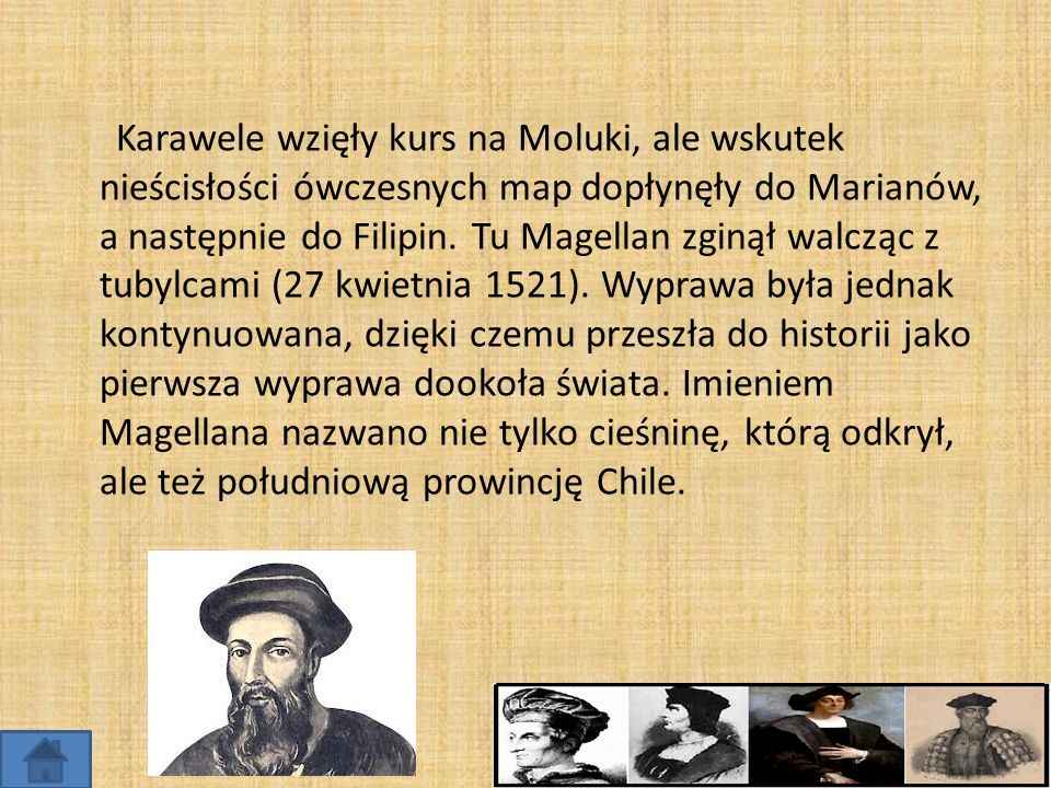 Karawele wzięły kurs na Moluki, ale wskutek nieścisłości ówczesnych map dopłynęły do Marianów, a następnie do Filipin.