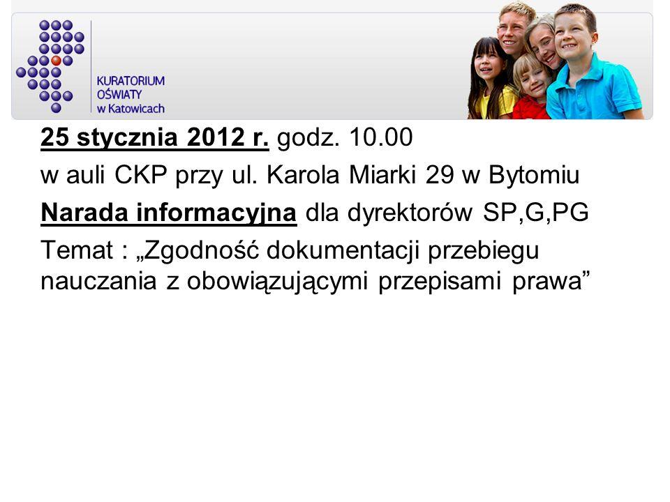 25 stycznia 2012 r. godz. 10.00 w auli CKP przy ul. Karola Miarki 29 w Bytomiu. Narada informacyjna dla dyrektorów SP,G,PG.
