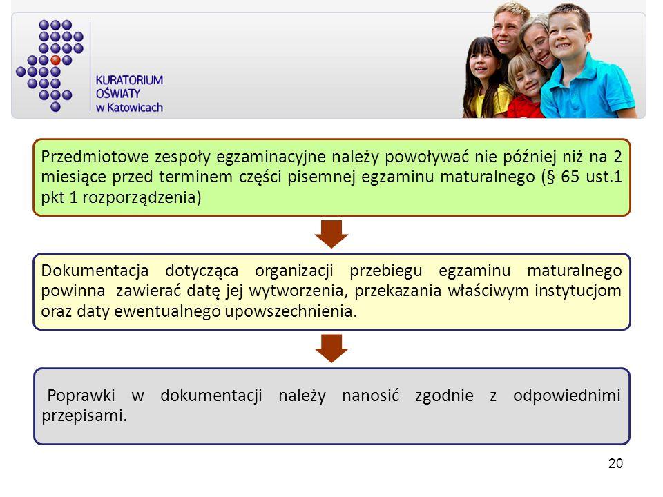 Przedmiotowe zespoły egzaminacyjne należy powoływać nie później niż na 2 miesiące przed terminem części pisemnej egzaminu maturalnego (§ 65 ust.1 pkt 1 rozporządzenia)
