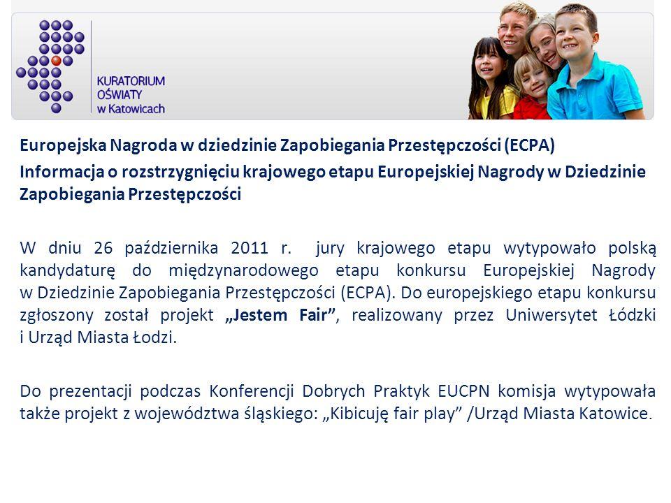 Europejska Nagroda w dziedzinie Zapobiegania Przestępczości (ECPA) Informacja o rozstrzygnięciu krajowego etapu Europejskiej Nagrody w Dziedzinie Zapobiegania Przestępczości W dniu 26 października 2011 r.