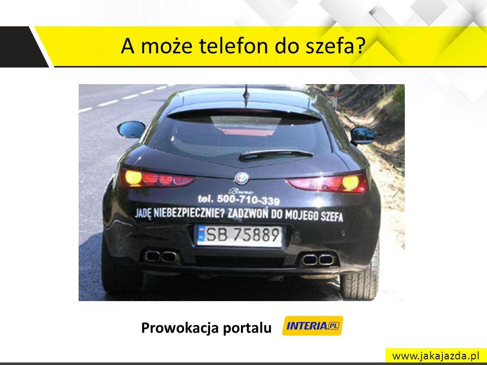 A może telefon do szefa Prowokacja portalu www.jakajazda.pl