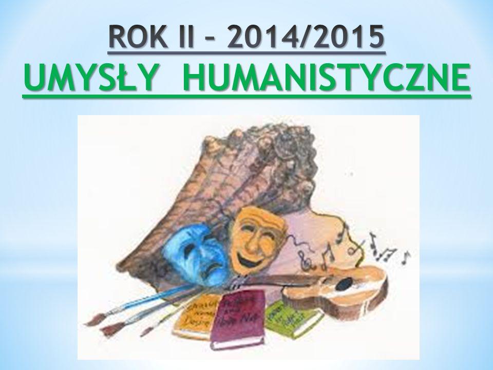 ROK II – 2014/2015 UMYSŁY HUMANISTYCZNE