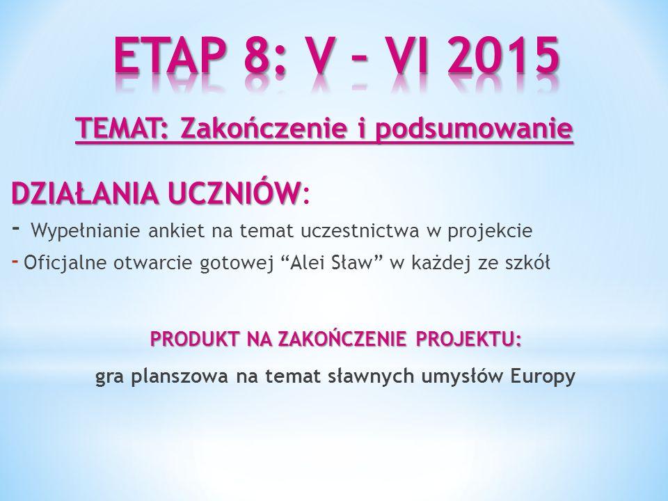 ETAP 8: V – VI 2015 TEMAT: Zakończenie i podsumowanie DZIAŁANIA UCZNIÓW: - Wypełnianie ankiet na temat uczestnictwa w projekcie.