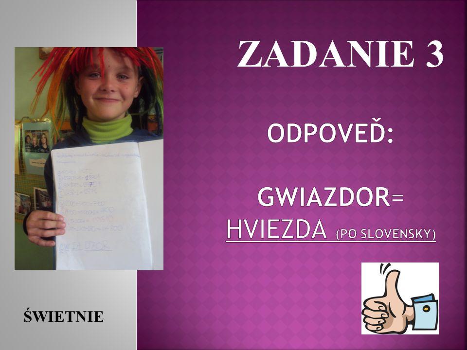 ODPOVEĎ: GWIAZDOR= HVIEZDA (po slovensky)
