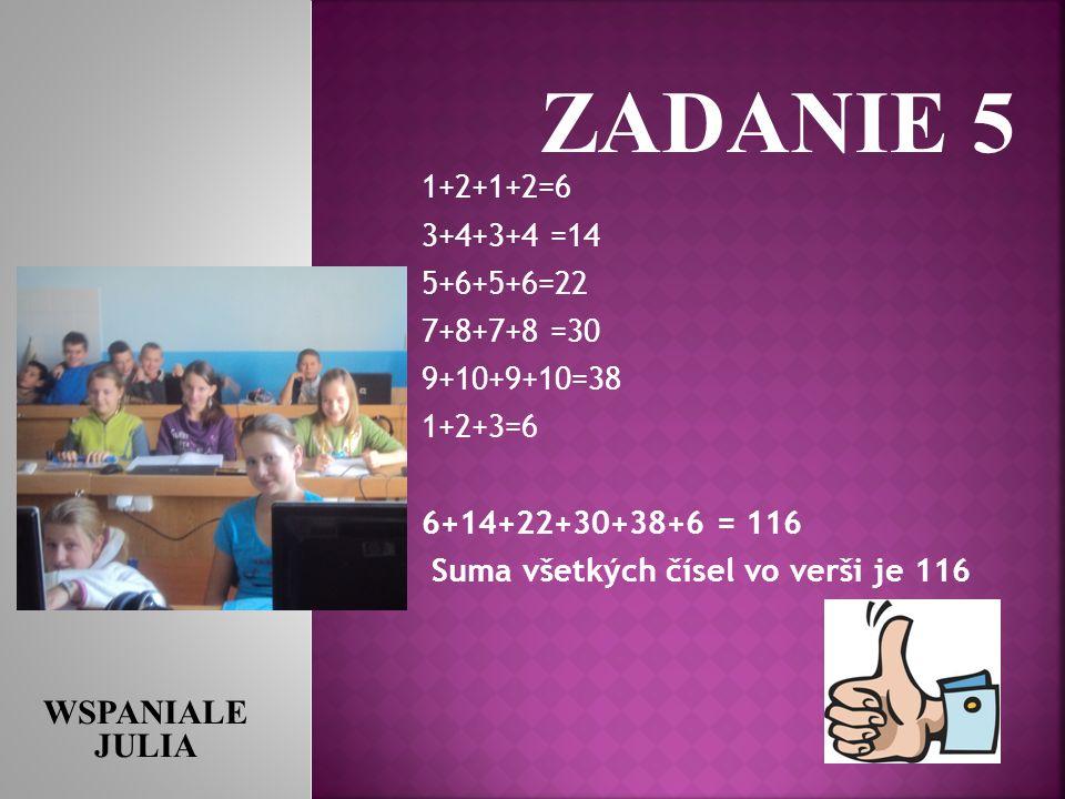 ZADANIE 5 WSPANIALE JULIA 1+2+1+2=6 3+4+3+4 =14 5+6+5+6=22 7+8+7+8 =30