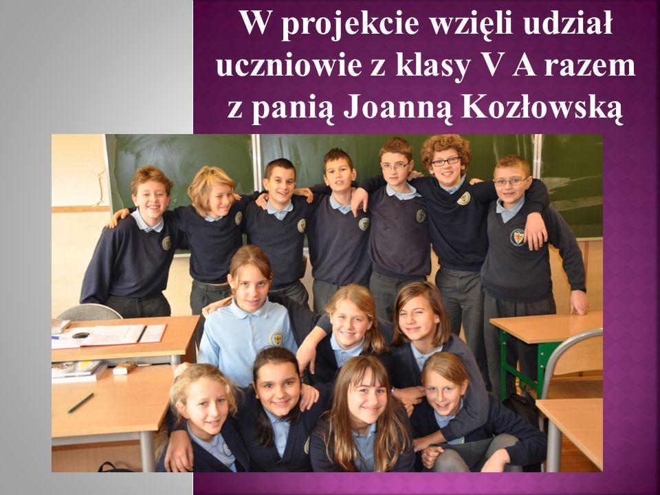 W projekcie wzięli udział uczniowie z klasy V A razem z panią Joanną Kozłowską