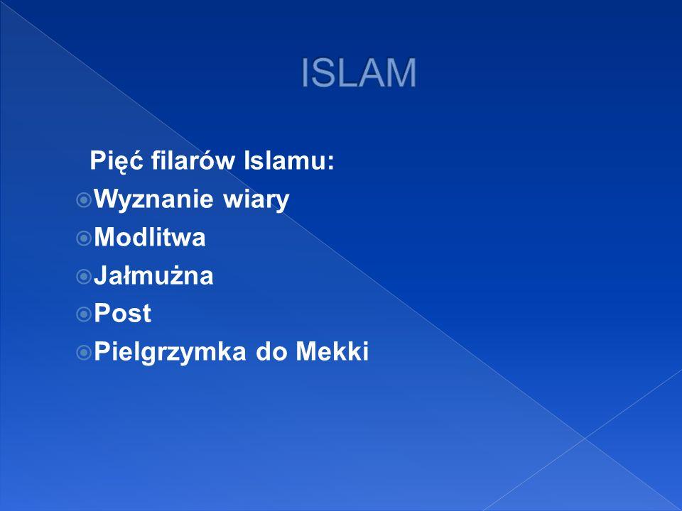 ISLAM Pięć filarów Islamu: Wyznanie wiary Modlitwa Jałmużna Post