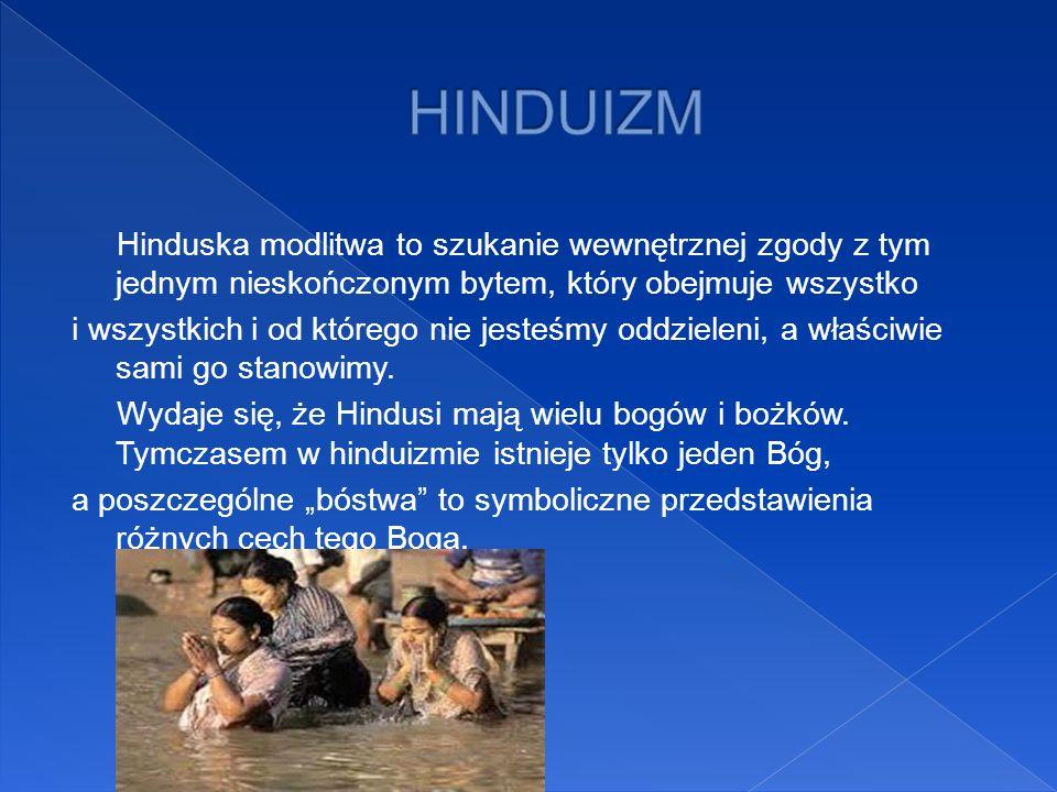 HINDUIZM Hinduska modlitwa to szukanie wewnętrznej zgody z tym jednym nieskończonym bytem, który obejmuje wszystko.