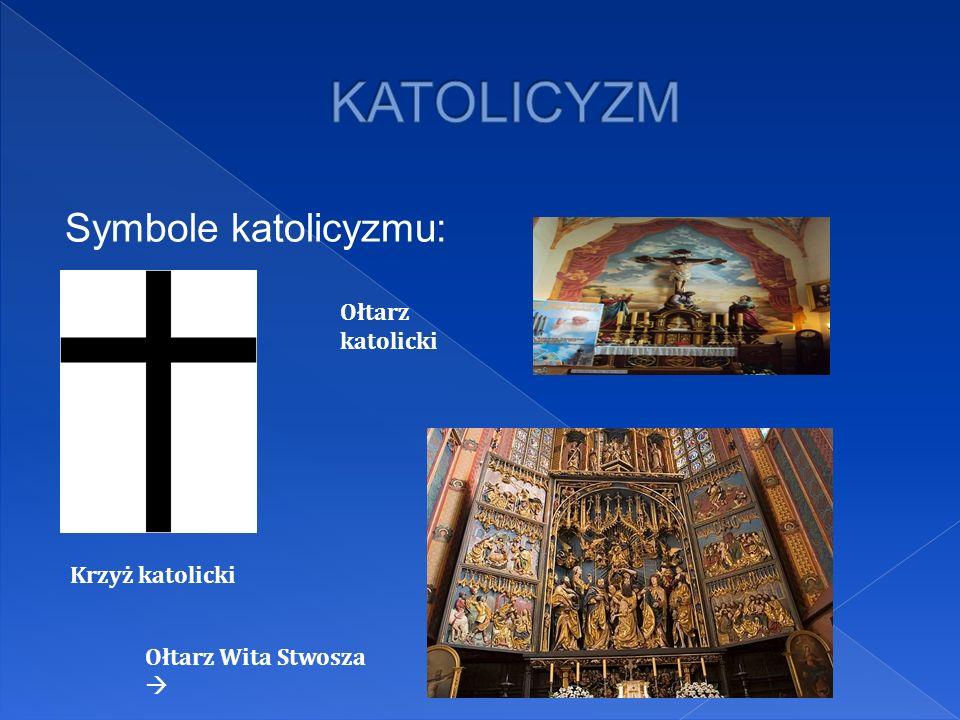 KATOLICYZM Symbole katolicyzmu: Ołtarz katolicki Krzyż katolicki