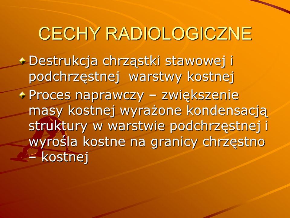 CECHY RADIOLOGICZNE Destrukcja chrząstki stawowej i podchrzęstnej warstwy kostnej.